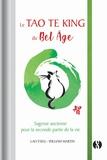 William Martin et  Lao-tseu - Le Tao Te king du bel-âge - Sagesse ancienne pour la seconde partie de la vie.