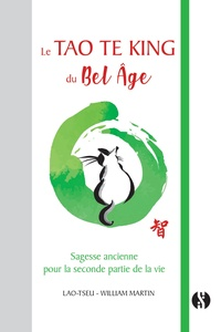 Le Tao Te king du bel-âge- Sagesse ancienne pour la seconde partie de la vie - William Martin pdf epub
