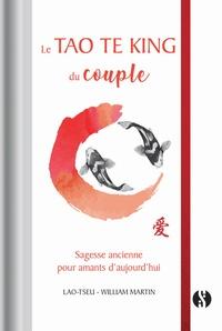William Martin - Le Tao Te King du couple - Sagesse ancienne pour amants d'aujourd'hui.