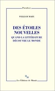 William Marx - Des étoiles nouvelles - Quand la littérature découvre le monde.