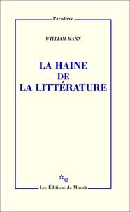 William Marx - La haine de la littérature.