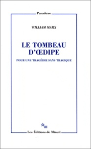 William Marx - Le tombeau d'Oedipe - Pour une tragédie sans tragique.