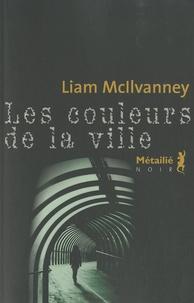 William McIlvanney - Les couleurs de la ville.