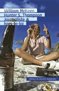 William McKeen - Hunter S. Thompson, journaliste & hors-la-loi.