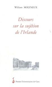 William Molyneux - Discours sur la sujétion de l'Irlande aux lois du Parlement d'Angleterre.