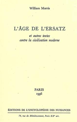William Morris - L'âge de l'ersatz - Et autres textes contre la civilisation moderne.