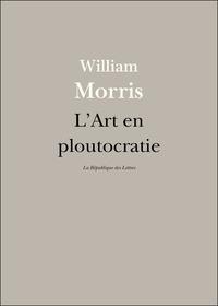William Morris - L'Art en ploutocratie.
