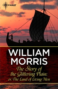 William Morris - The Story of the Glittering Plain; or, The Land of Living Men.