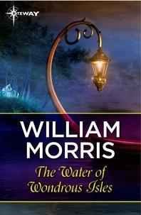 William Morris - The Water of Wondrous Isles.