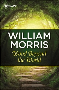 William Morris - Wood Beyond the World.