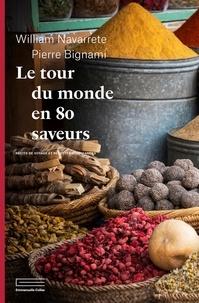 William Navarrete et Pierre Bignami - Le tour du monde en 80 saveurs - Récits de voyage et recettes gourmandes.