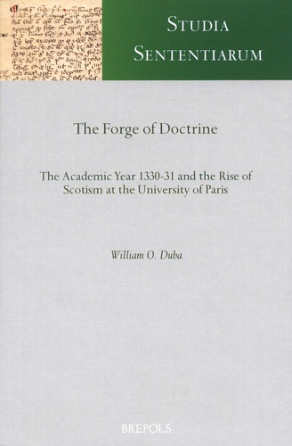 William-O Duba - The Forge of Doctrine - The Academic Year 1330-31 and the Rise of Scotism at the University of Paris.