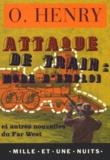 William O'Henry - Attaque de train, mode d'emploi - Et autres nouvelles du Far West.