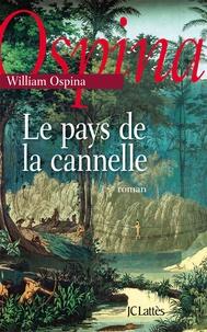 William Ospina - Le pays de la cannelle.