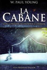William Paul Young - La cabane - Là où la tragédie se confronte à l'éternité.