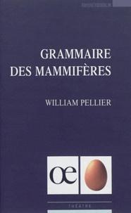 William Pellier - Grammaire des mammifères.