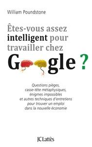 Etes-vous assez intelligent pour travailler chez Google ? - Questions pièges, casse-tête métaphysiques, énigmes impossibles et autres techniques dentretiens pour trouver un emploi dans la nouvelle économie.pdf