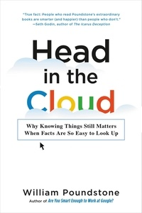 William Poundstone - Head in the Cloud - Why Knowing Things Still Matters When Facts Are So Easy to Look Up.