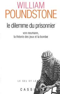 William Poundstone - Le dilemme du prisonnier - Von Neumann, la théorie des jeux et la bombe.