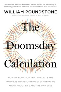 William Poundstone - The Doomsday Calculation - How an Equation that Predicts the Future Is Transforming Everything We Know About Life and the Universe.