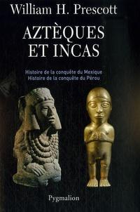 William Prescott - Aztèques et Incas - Grandeur et décadence de deux empires fabuleux.