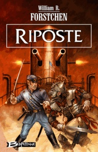 William R. Forstchen - Le régiment perdu Tome 4 : Riposte.