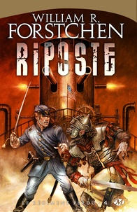 William R. Forstchen et Emmanuel Chastellière - Riposte - Le Régiment perdu, T4.