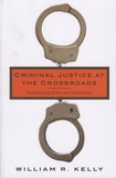 William-R Kelly - Criminal Justice at The Crossroads - Transforming Crime and Punishement.