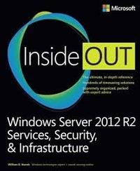 William-R Stanek - Windows Server 2012 R2 Inside Out - Services, Security, & Infrastructure.