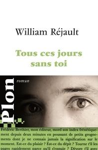 William Réjault - Tous ces jours sans toi.