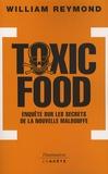 William Reymond - Toxic Food - Enquête sur les secrets de la nouvelle malbouffe.