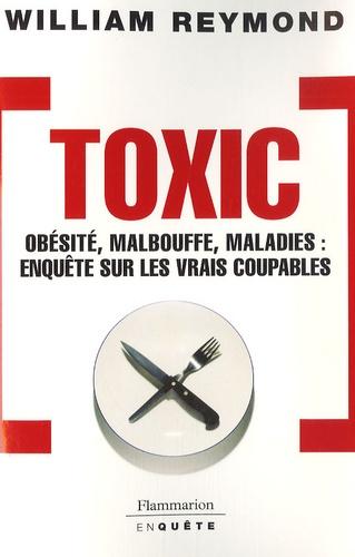 William Reymond - Toxic - Obésité, malbouffe, maladie : enquête sur les vrais coupables.