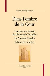 William Ritchey Newton - Dans l'ombre de la cour - Les baraques autour du château de Versailles ; Le nouveau marché ; L'hôtel de Limoges.