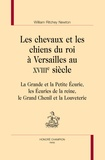 William Ritchey Newton - Les chevaux et les chiens du roi à Versailles au XVIIIe siècle - La grande et la petite écurie, les écuries de la reine, le grand chenil et la louveterie.