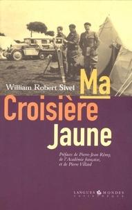 William-Robert Sivel - Ma Croisière Jaune suivi de Mes jeunes années dans l'Empire ottoman (mémoires interrompus).