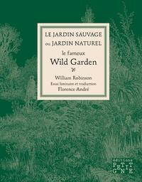 William Robinson - Le Jardin sauvage ou Jardin naturel - Le fameux Wild Garden.