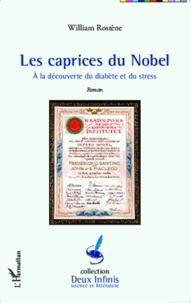 William Rostène - Les caprices du Nobel - A la découverte du diabète et du stress.