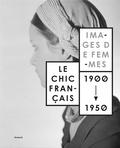 William Saadé et Sylvie Lécailler - Le chic français - Images de femmes 1900-1950.