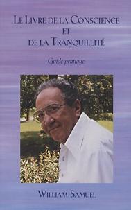 William Samuel - Le Livre de la Conscience et de la Tranquillité - Guide pratique.