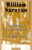 William Saroyan - L'audacieux jeune homme au trapèze volant.