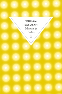 William Saroyan - Maman, je t'adore.