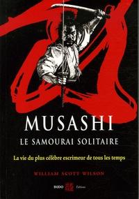 William Scott - Musashi, le samourai solitaire - La vie et l'oeuvre de Miyamoto Musashi.