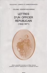 William Serman - Colonel Denfert-Rochereau : lettres d'un officier républicain (1842-1871).