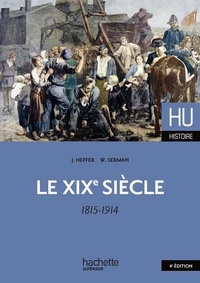William Serman et Jean Heffer - Le XIXe siècle 1815 - 1914.