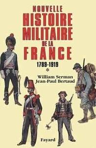 William Serman et Jean-Paul Bertaud - Nouvelle histoire militaire de la France, 1789-1919 - Tome 1.