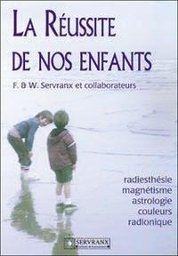 La réussite de nos enfants. Radiesthésie, magnétisme, astrologie, couleurs, radionique.pdf