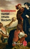 William Shakespeare - Hamlet ; Othello ; Macbeth.