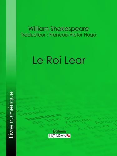 Le Roi Lear - William Shakespeare, Ligaran, François-Victor Hugo - Format ePub - 9782335017175 - 5,99 €