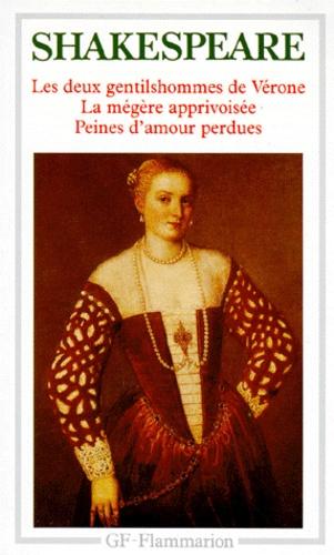 William Shakespeare - Les deux gentilshommes de Vérone - La mégère apprivoisées.Peines d'amour perdues.