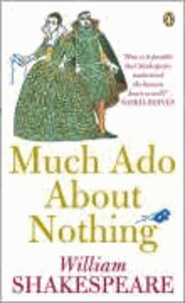 William Shakespeare - Much Ado About Nothing.